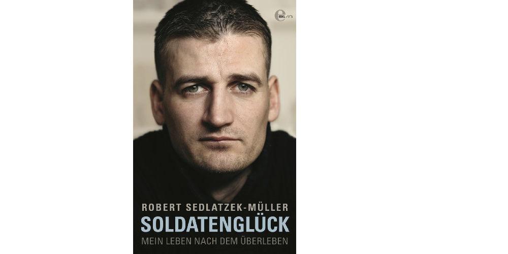 """Robert Sedlatzek-Müller """"Soldatenglück – Mein Leben nach dem Überleben"""""""
